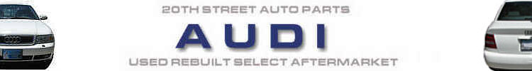 Audi Department- New Used Rebuilt Select Aftermarket